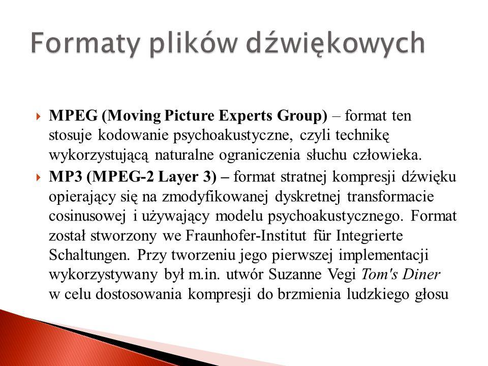 MPEG (Moving Picture Experts Group) – format ten stosuje kodowanie psychoakustyczne, czyli technikę wykorzystującą naturalne ograniczenia słuchu człowieka.