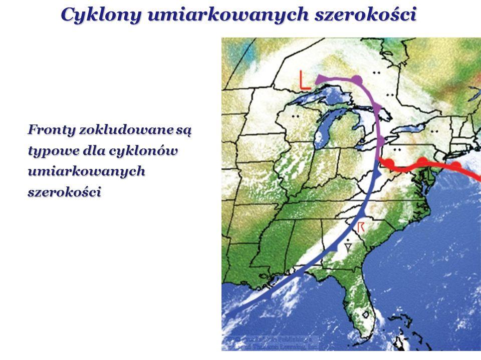 Cyklony umiarkowanych szerokości Fronty zokludowane są typowe dla cyklonów umiarkowanych szerokości
