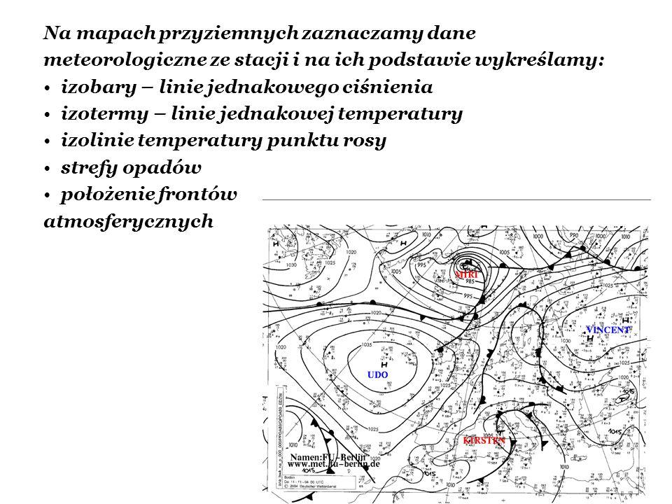 Na mapach przyziemnych zaznaczamy dane meteorologiczne ze stacji i na ich podstawie wykreślamy: izobary – linie jednakowego ciśnienia izotermy – linie