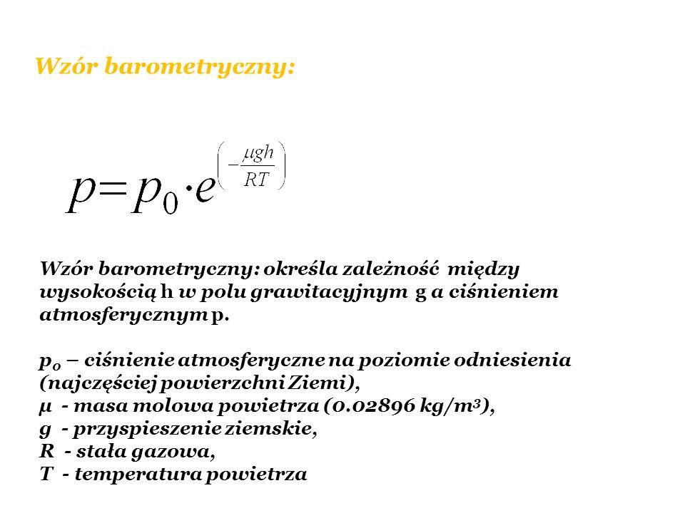 Wzór barometryczny: Wzór barometryczny: określa zależność między wysokością h w polu grawitacyjnym g a ciśnieniem atmosferycznym p. p 0 – ciśnienie at