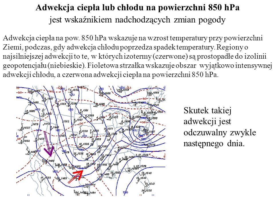 Adwekcja ciepła lub chłodu na powierzchni 850 hPa jest wskaźnikiem nadchodzących zmian pogody Adwekcja ciepła na pow. 850 hPa wskazuje na wzrost tempe