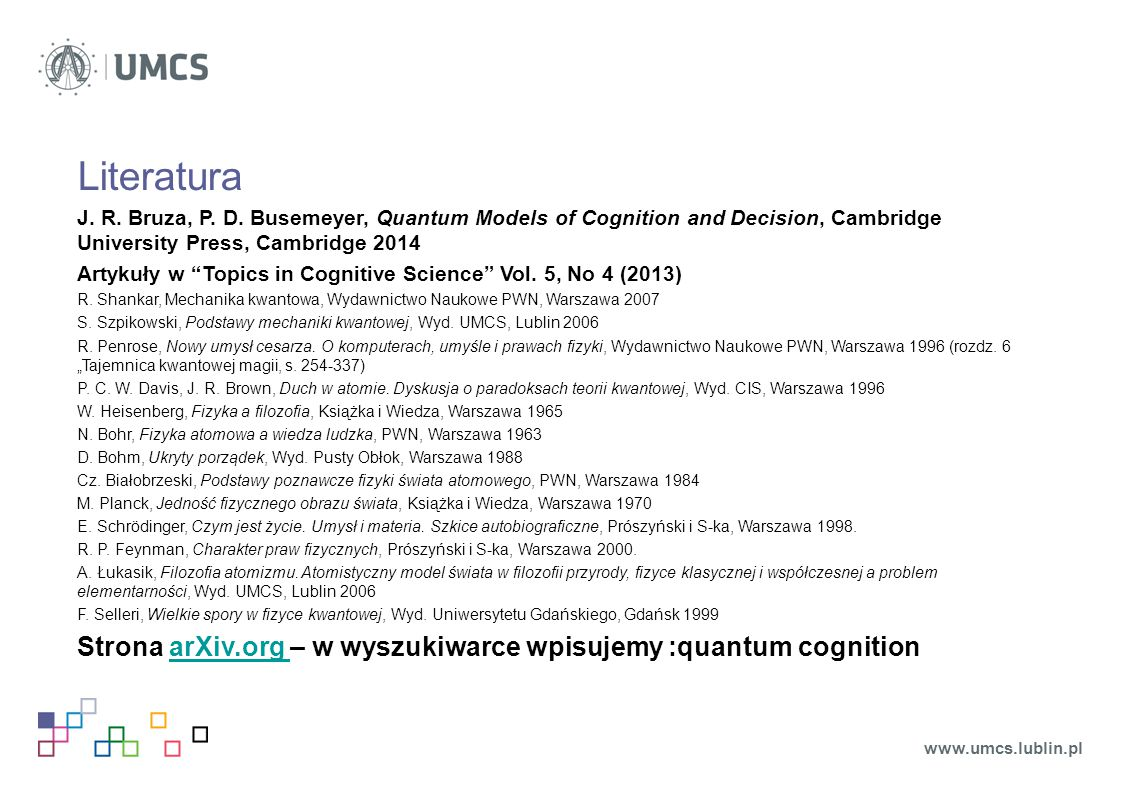 "Literatura J. R. Bruza, P. D. Busemeyer, Quantum Models of Cognition and Decision, Cambridge University Press, Cambridge 2014 Artykuły w ""Topics in Co"