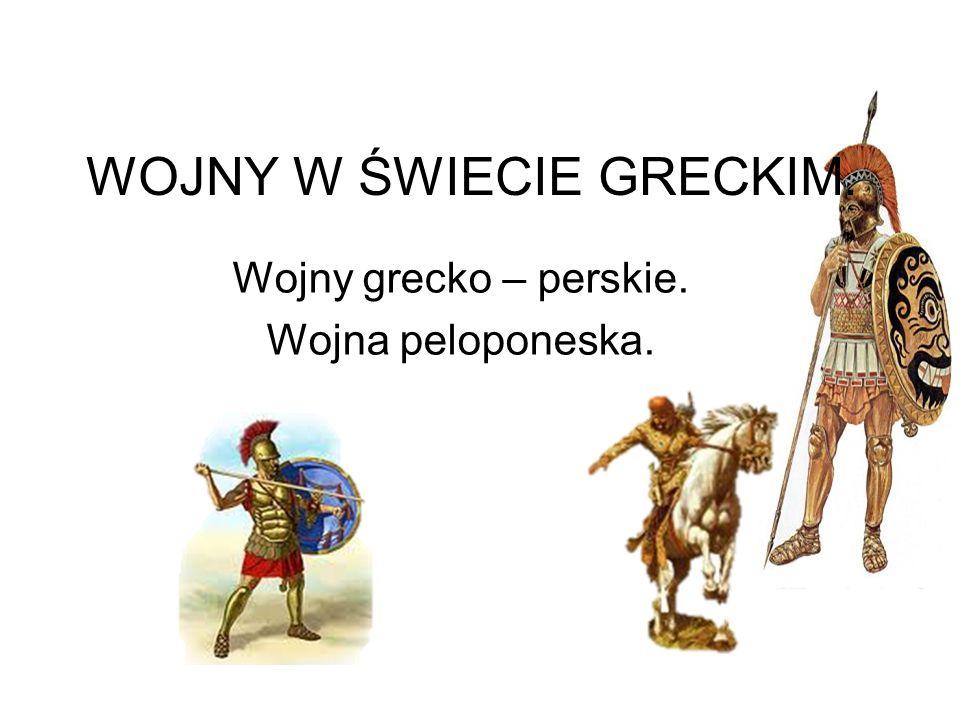 WOJNY W ŚWIECIE GRECKIM. Wojny grecko – perskie. Wojna peloponeska.