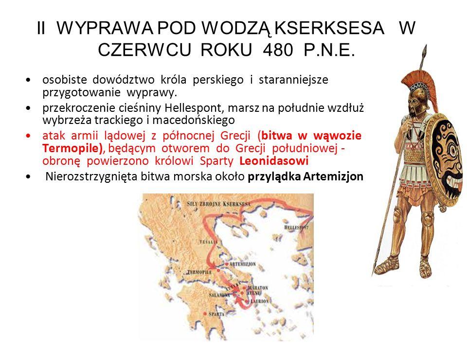 II WYPRAWA POD WODZĄ KSERKSESA W CZERWCU ROKU 480 P.N.E. osobiste dowództwo króla perskiego i staranniejsze przygotowanie wyprawy. przekroczenie cieśn