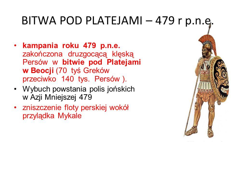 BITWA POD PLATEJAMI – 479 r p.n.e. kampania roku 479 p.n.e. zakończona druzgocącą klęską Persów w bitwie pod Platejami w Beocji (70 tyś Greków przeciw