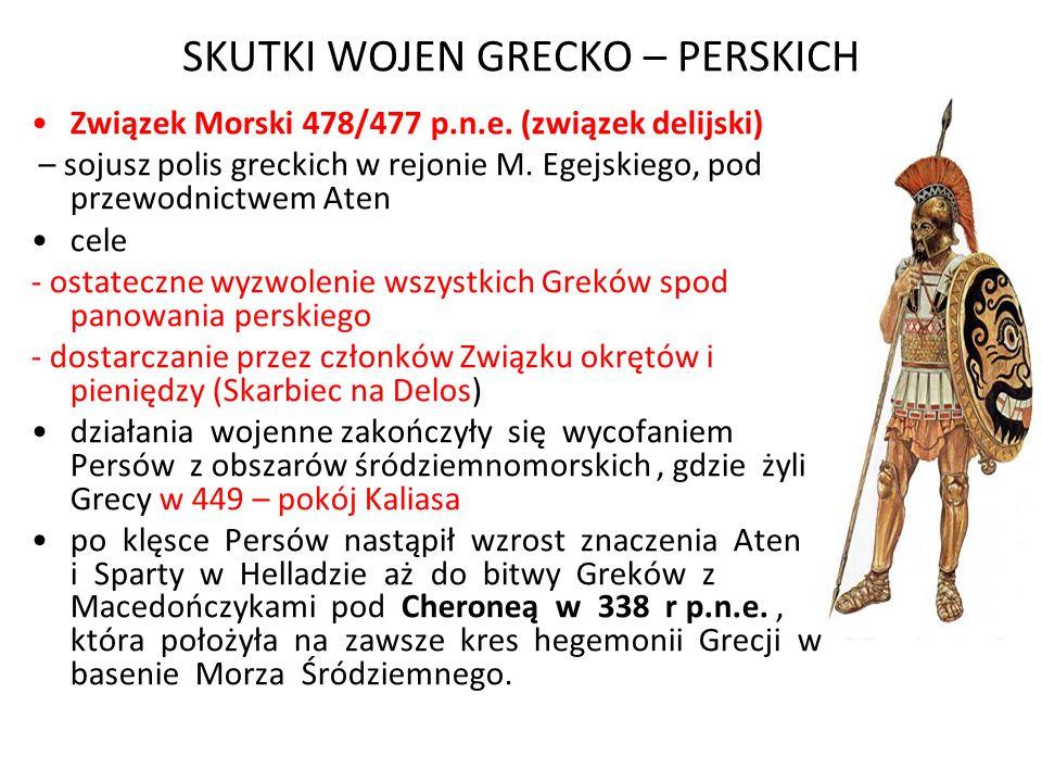 SKUTKI WOJEN GRECKO – PERSKICH Związek Morski 478/477 p.n.e. (związek delijski) – sojusz polis greckich w rejonie M. Egejskiego, pod przewodnictwem At