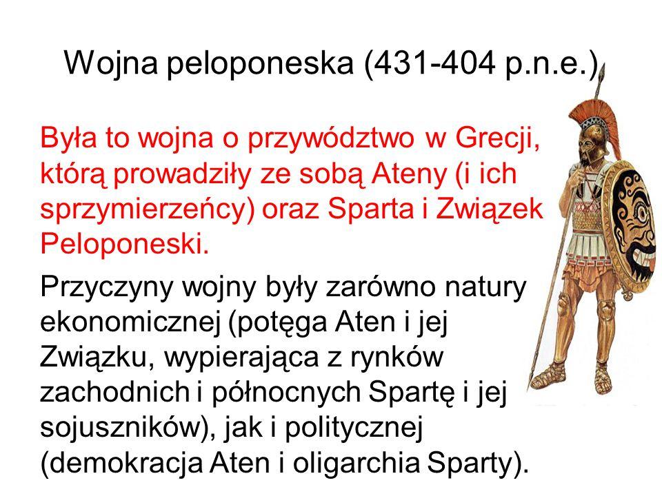 Wojna peloponeska (431-404 p.n.e.) Była to wojna o przywództwo w Grecji, którą prowadziły ze sobą Ateny (i ich sprzymierzeńcy) oraz Sparta i Związek P