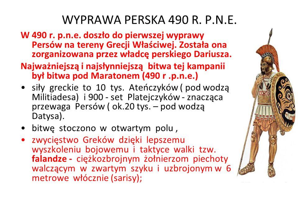 WYPRAWA PERSKA 490 R. P.N.E. W 490 r. p.n.e. doszło do pierwszej wyprawy Persów na tereny Grecji Właściwej. Została ona zorganizowana przez władcę per