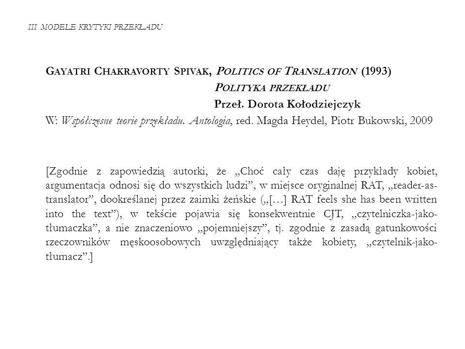 III MODELE KRYTYKI PRZEKŁADU G AYATRI C HAKRAVORTY S PIVAK, P OLITICS OF T RANSLATION (1993) P OLITYKA PRZEKŁADU Przeł.