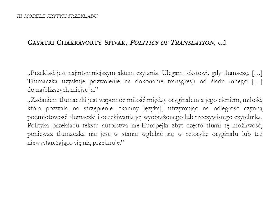 III MODELE KRYTYKI PRZEKŁADU G AYATRI C HAKRAVORTY S PIVAK, P OLITICS OF T RANSLATION, c.d.