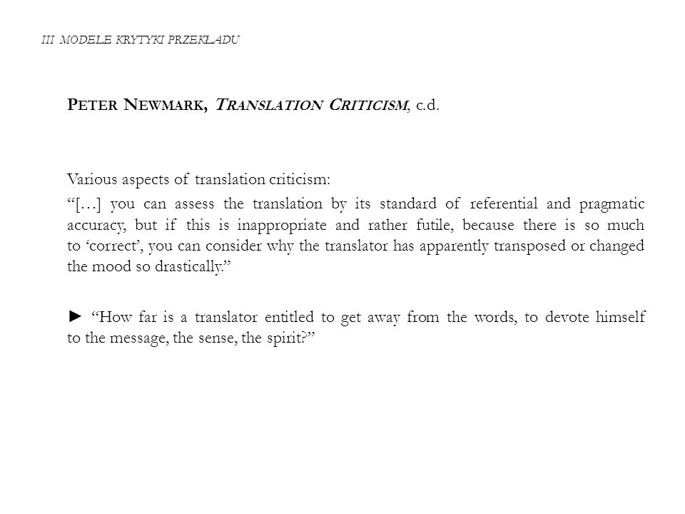 "III MODELE KRYTYKI PRZEKŁADU P ETER N EWMARK, T RANSLATION C RITICISM, c.d. Various aspects of translation criticism: ""[…] you can assess the translat"