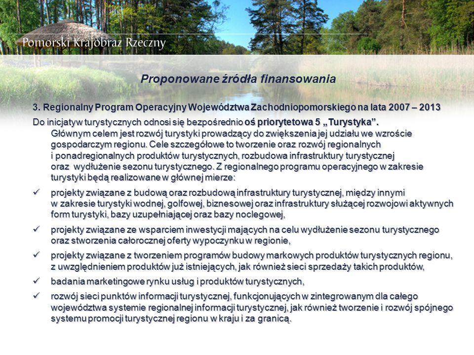 Proponowane źródła finansowania 3. Regionalny Program Operacyjny Województwa Zachodniopomorskiego na lata 2007 – 2013 Do inicjatyw turystycznych odnos