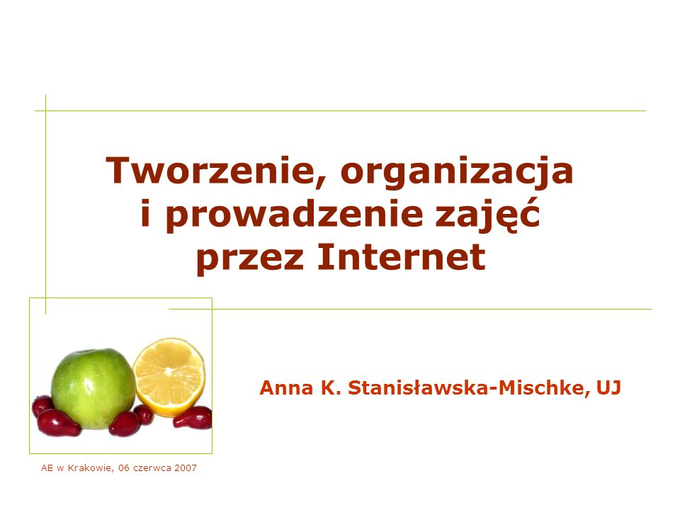 AE w Krakowie, 06 czerwca 2007 o czym będzie dzisiaj… 1 to już nasze ostatnie spotkanie z cyklu ABC METODYKI NAUCZANIA PRZEZ INTERNET… wybór problemów powstał na podstawie Państwa ankietowych zgłoszeń i jest to naprawdę wybór ― kolejne przybliżenie do e-edukacji…