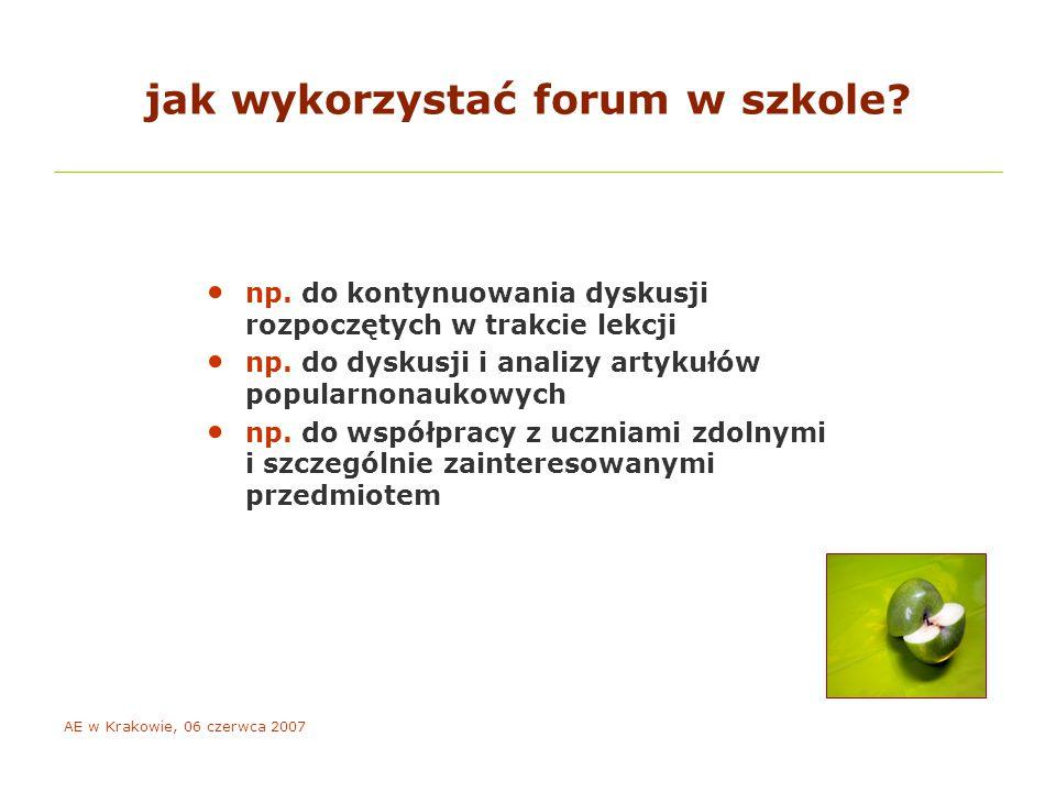 AE w Krakowie, 06 czerwca 2007 jak wykorzystać forum w szkole.