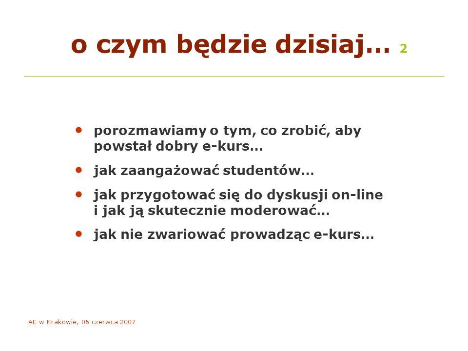 AE w Krakowie, 06 czerwca 2007 1.: jak przygotować dobry e-kurs?