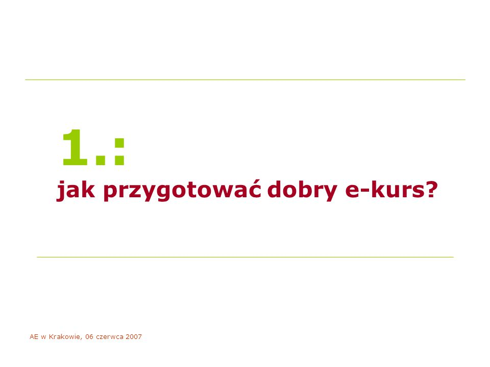 AE w Krakowie, 06 czerwca 2007 1.: jak przygotować dobry e-kurs