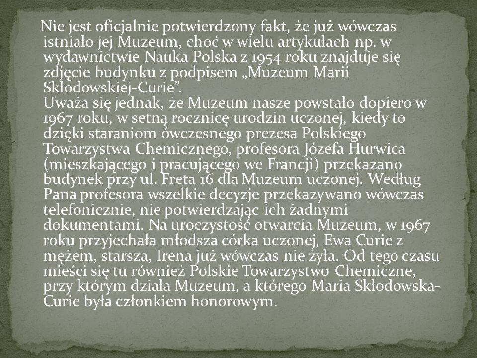 Nie jest oficjalnie potwierdzony fakt, że już wówczas istniało jej Muzeum, choć w wielu artykułach np. w wydawnictwie Nauka Polska z 1954 roku znajduj