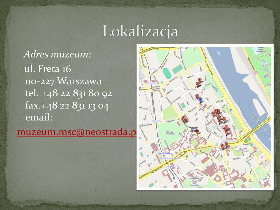 Adres muzeum: ul. Freta 16 00-227 Warszawa tel. +48 22 831 80 92 fax.+48 22 831 13 04 email: muzeum.msc@neostrada.pl