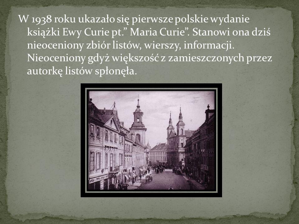 """W 1938 roku ukazało się pierwsze polskie wydanie książki Ewy Curie pt."""" Maria Curie"""". Stanowi ona dziś nieoceniony zbiór listów, wierszy, informacji."""
