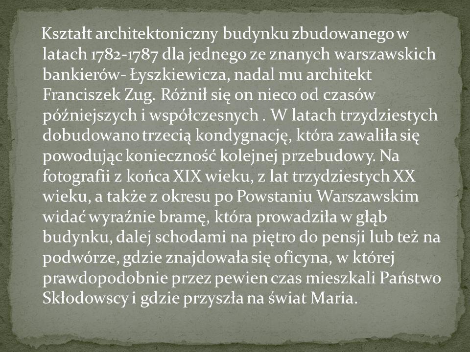 Kształt architektoniczny budynku zbudowanego w latach 1782-1787 dla jednego ze znanych warszawskich bankierów- Łyszkiewicza, nadal mu architekt Franci