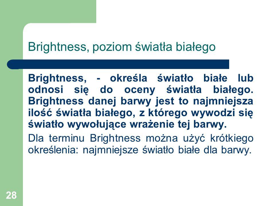 28 Brightness, poziom światła białego Brightness, - określa światło białe lub odnosi się do oceny światła białego.