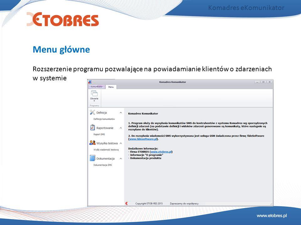 Komadres eKomunikator Rozszerzenie programu pozwalające na powiadamianie klientów o zdarzeniach w systemie Menu główne