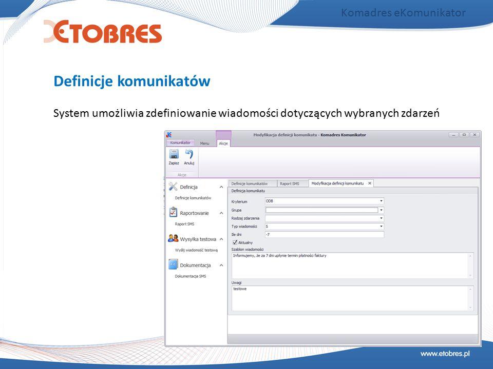 Komadres eKomunikator System umożliwia zdefiniowanie wiadomości dotyczących wybranych zdarzeń Definicje komunikatów