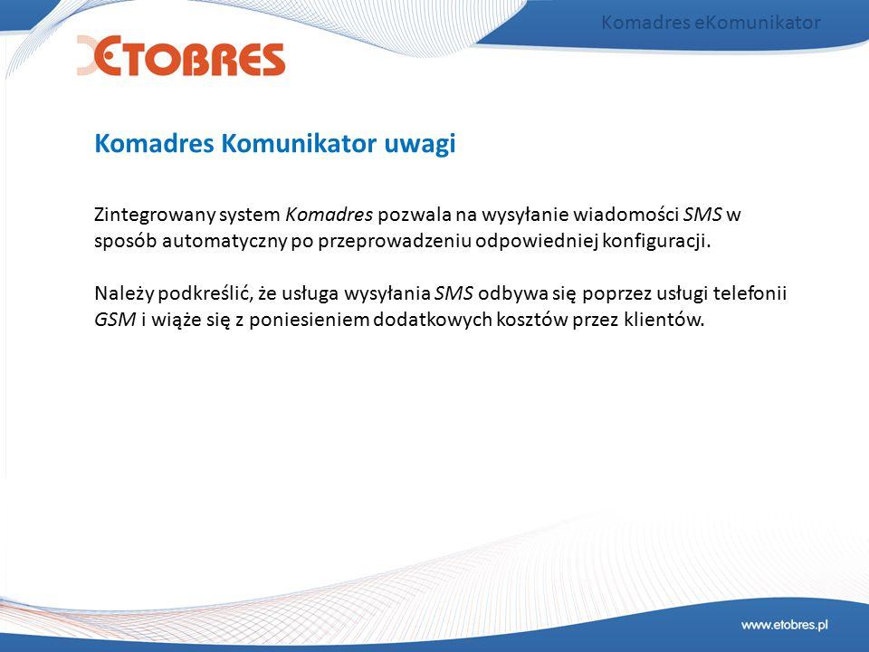 Komadres eKomunikator Zintegrowany system Komadres pozwala na wysyłanie wiadomości SMS w sposób automatyczny po przeprowadzeniu odpowiedniej konfigura
