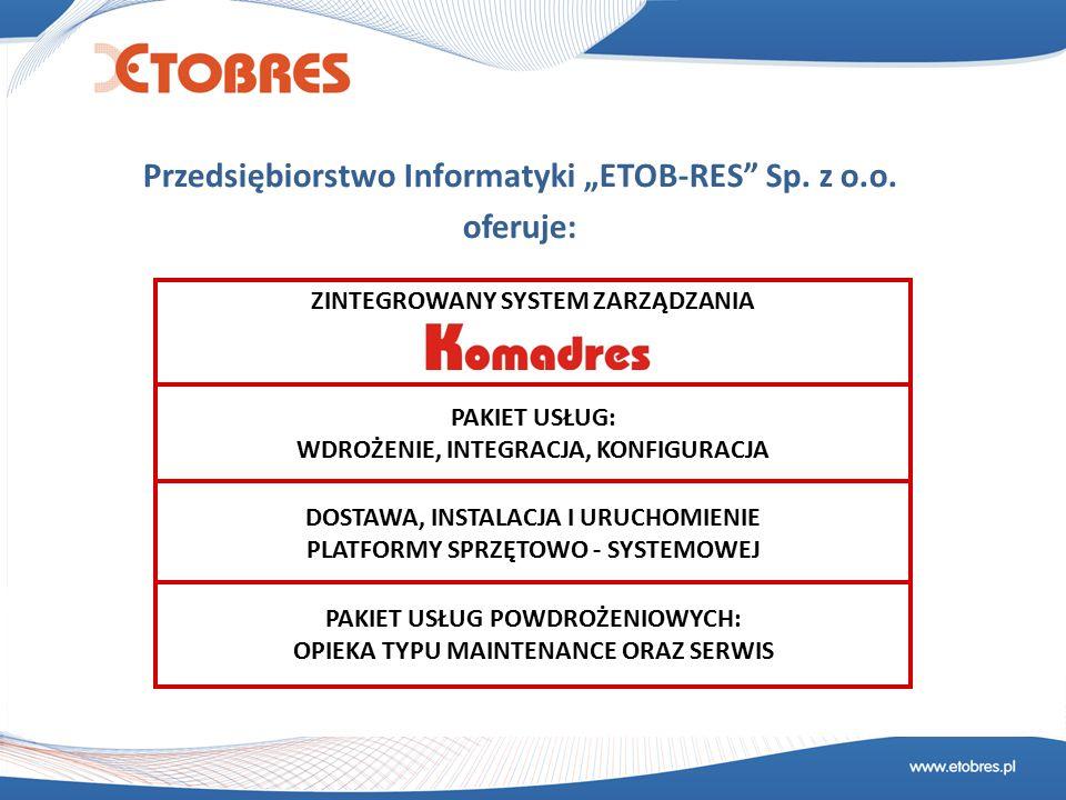 """Przedsiębiorstwo Informatyki """"ETOB-RES"""" Sp. z o.o. oferuje: KOMPLEKSOWE ROZWIĄZANIA INFORMATYCZNE DLA FIRM I INSTYTUCJI PAKIET USŁUG: WDROŻENIE, INTEG"""