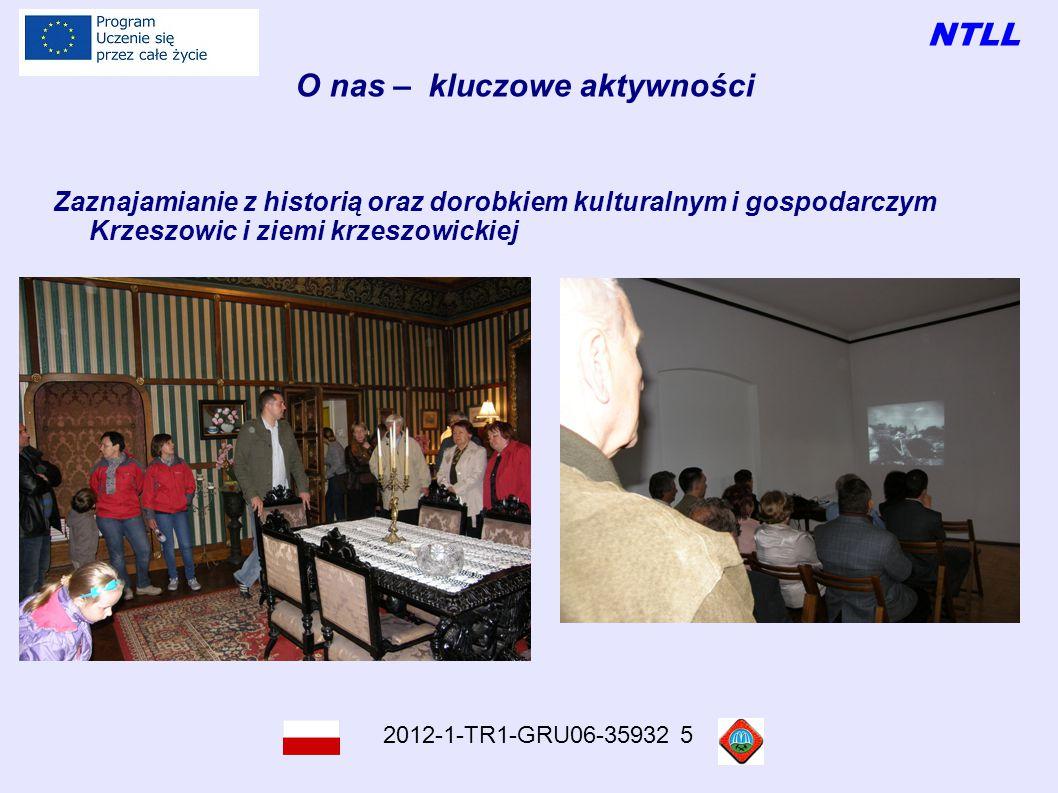 NTLL 2012-1-TR1-GRU06-35932 5 O nas – kluczowe aktywności Organizowanie wydarzeń edukacyjnych I kulturalnych dla mieszkańcow np.