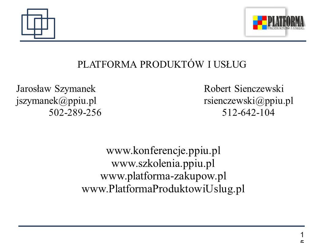 1515 PLATFORMA PRODUKTÓW I USŁUG Jarosław SzymanekRobert Sienczewski jszymanek@ppiu.pl rsienczewski@ppiu.pl 502-289-256 512-642-104 www.konferencje.ppiu.pl www.szkolenia.ppiu.pl www.platforma-zakupow.pl www.PlatformaProduktowiUslug.pl