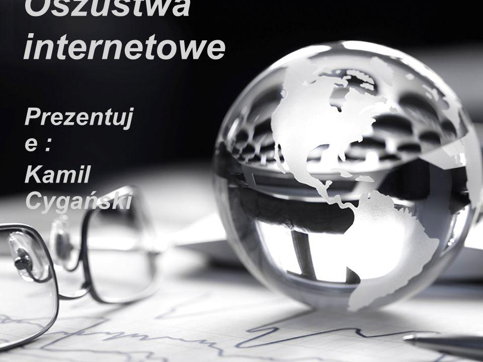Oszustwa internetowe Prezentuj e : Kamil Cygański
