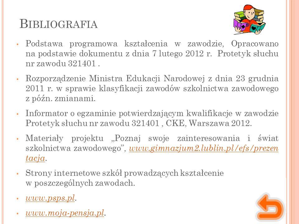 B IBLIOGRAFIA Podstawa programowa kształcenia w zawodzie, Opracowano na podstawie dokumentu z dnia 7 lutego 2012 r. Protetyk słuchu nr zawodu 321401.