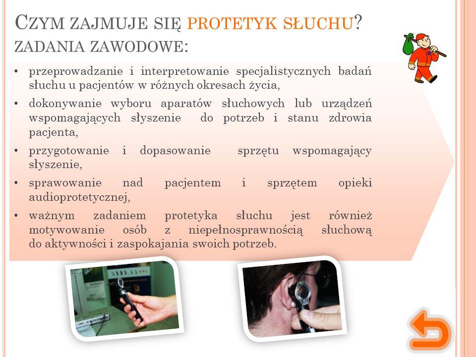 Miejsce wykonywania pracy Charakter pracy Praca protetyka słuchu jest pacą z ludźmi, w bliskim kontakcie z pacjentem.