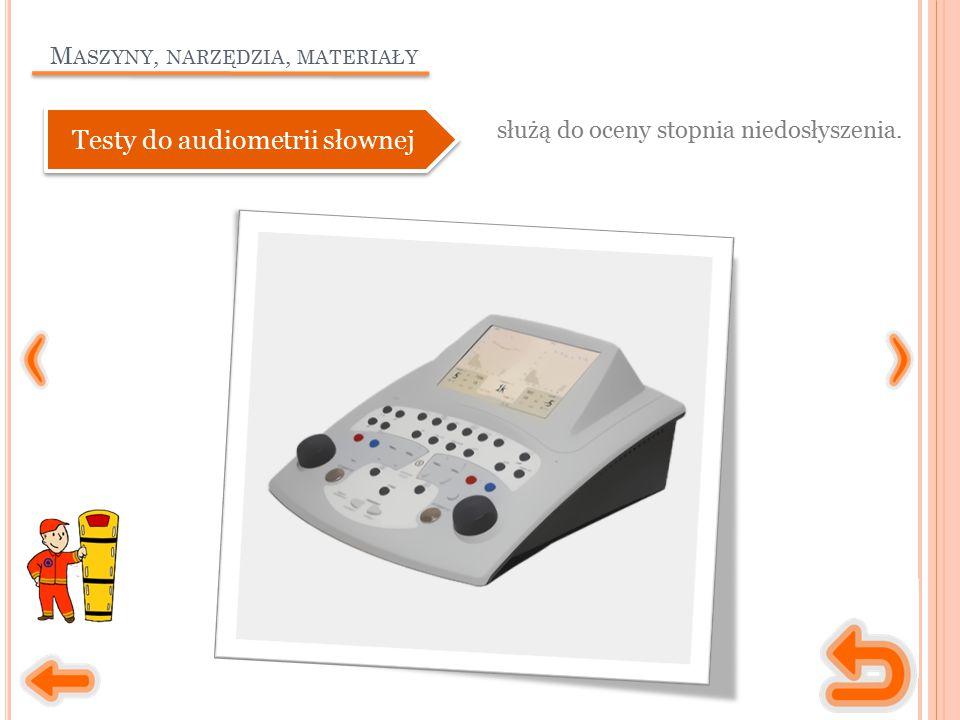 M ASZYNY, NARZĘDZIA, MATERIAŁY służą do oceny stopnia niedosłyszenia. Testy do audiometrii słownej