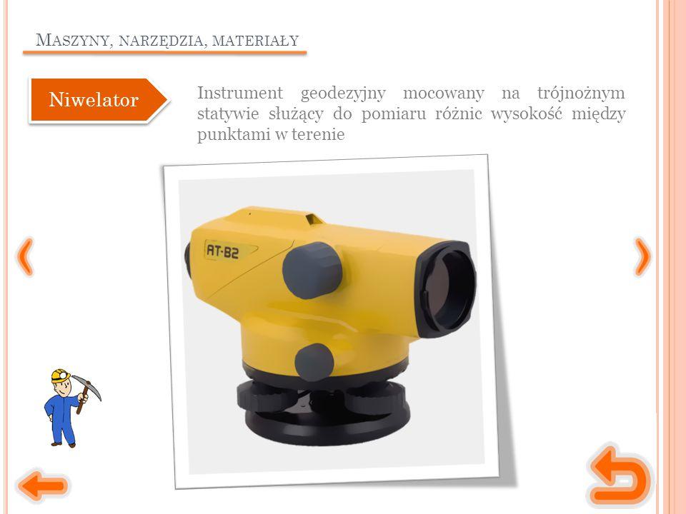 M ASZYNY, NARZĘDZIA, MATERIAŁY Instrument geodezyjny mocowany na trójnożnym statywie służący do pomiaru różnic wysokość między punktami w terenie Niwelator