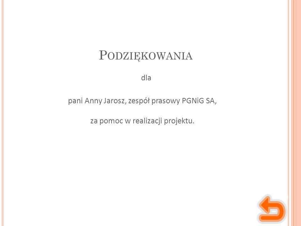 P ODZIĘKOWANIA pani Anny Jarosz, zespół prasowy PGNiG SA, za pomoc w realizacji projektu. dla