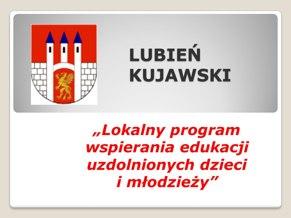 """LUBIEŃ KUJAWSKI """"Lokalny program wspierania edukacji uzdolnionych dzieci i młodzieży"""
