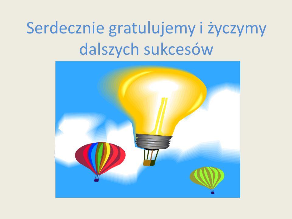 Serdecznie gratulujemy i życzymy dalszych sukcesów