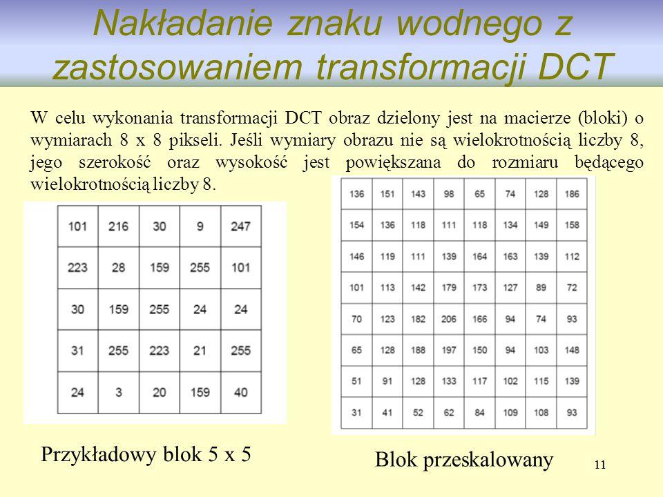 11 Nakładanie znaku wodnego z zastosowaniem transformacji DCT W celu wykonania transformacji DCT obraz dzielony jest na macierze (bloki) o wymiarach 8