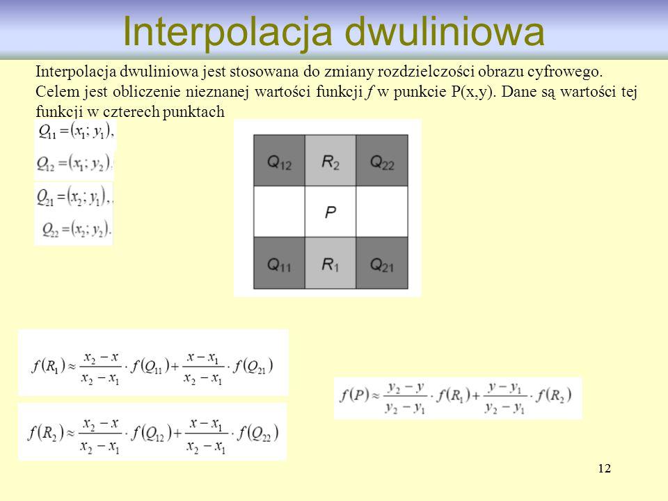 12 Interpolacja dwuliniowa Interpolacja dwuliniowa jest stosowana do zmiany rozdzielczości obrazu cyfrowego. Celem jest obliczenie nieznanej wartości