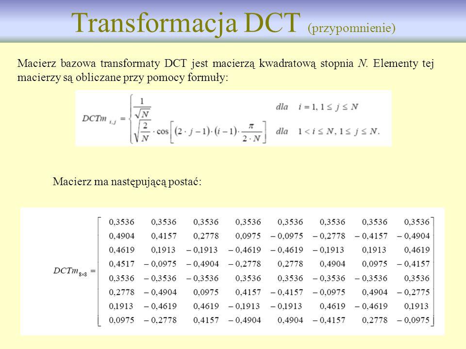 13 Transformacja DCT (przypomnienie) Macierz bazowa transformaty DCT jest macierzą kwadratową stopnia N. Elementy tej macierzy są obliczane przy pomoc