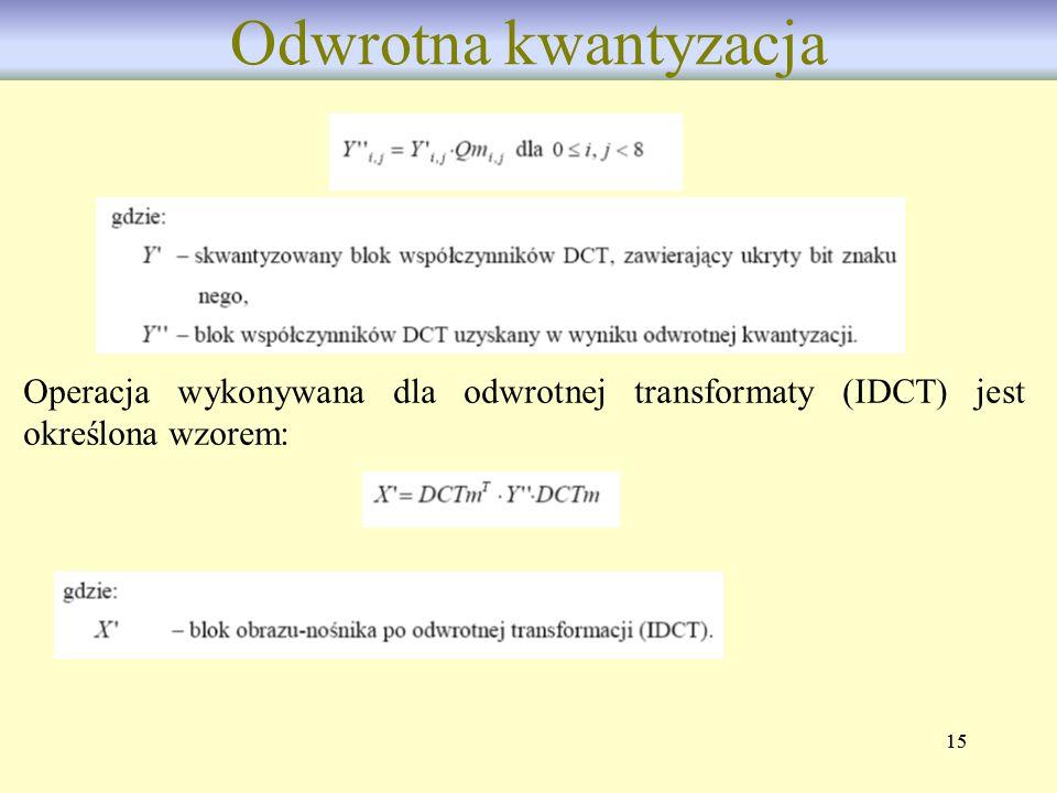 15 Odwrotna kwantyzacja Operacja wykonywana dla odwrotnej transformaty (IDCT) jest określona wzorem: