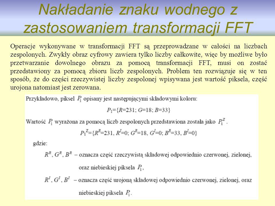 16 Nakładanie znaku wodnego z zastosowaniem transformacji FFT Operacje wykonywane w transformacji FFT są przeprowadzane w całości na liczbach zespolon