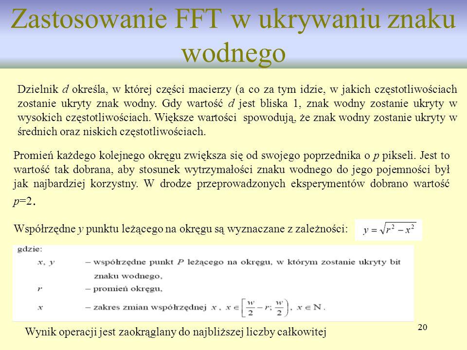 20 Zastosowanie FFT w ukrywaniu znaku wodnego Dzielnik d określa, w której części macierzy (a co za tym idzie, w jakich częstotliwościach zostanie ukr