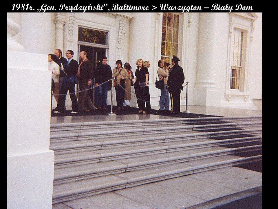 """1981r. """"Gen. Pr ą dzy ń ski , Baltimore > Waszygton – Biały Dom"""