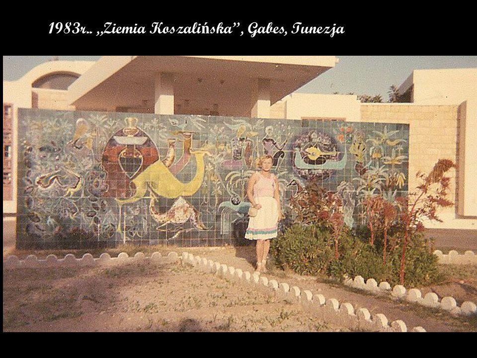 """1983r.. """"Ziemia Koszali ń ska , Gabes, Tunezja"""