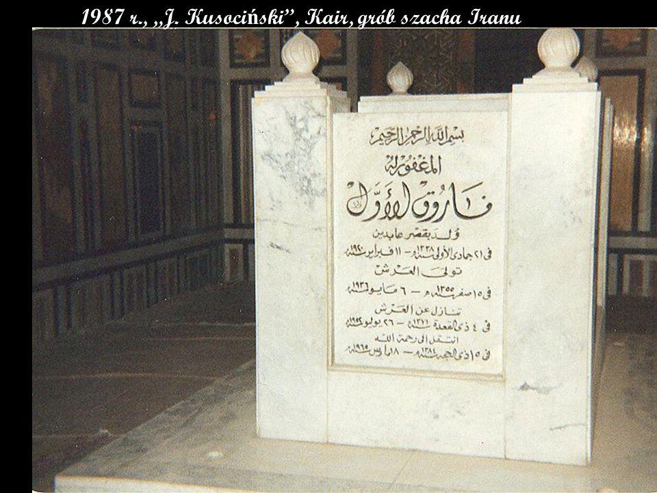 "1987 r., ""J. Kusoci ń ski , Kair, grób szacha Iranu"