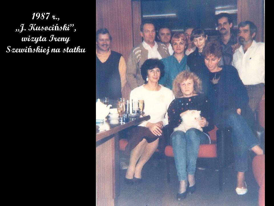 """1987 r., """"J. Kusoci ń ski , wizyta Ireny Szewi ń skiej na statku"""