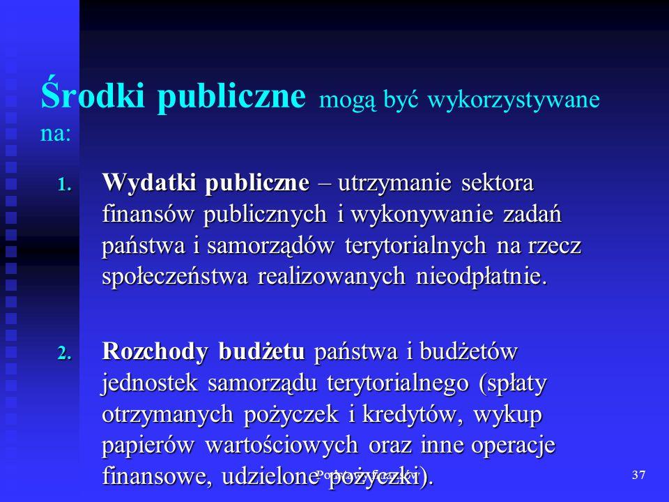 Podstawy finansów37 Środki publiczne mogą być wykorzystywane na: 1. Wydatki publiczne – utrzymanie sektora finansów publicznych i wykonywanie zadań pa